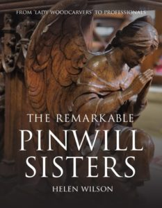 The Remarkable Pinwill Sisters - From 'Lady Woodcarvers' to Professionals by Dr. Helen Wilson