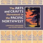 Cover, The Arts and Crafts Movement in the Pacific Northwest (Timber Press Portland 2007)